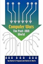 Computer Wars : How the West Can Win in a Post-IBM World by Charles R. Morris...