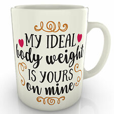 My ideal body weight is yours on mine - Mug - Valentines Gift Anniversary