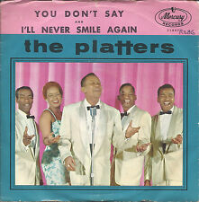 The Platters, Mercury 71847  You Don't Say, I'll Never Smile Again