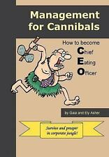 Management for Cannibals : How to Become Chief Eating Officer by Gaia Asher...