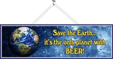 Save the Earth It's the Only Planet with Beer! Funny Sign with Space PM131