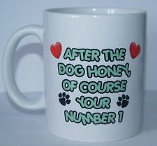 AFTER THE DOG HONEY, OF COURSE YOU'RE NUMBER ONE Printed Mug Ideal Gift/Present
