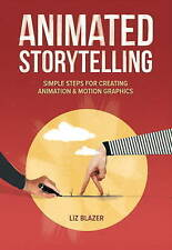 Animated Storytelling: Simple Steps for Creating Animation and Motion...