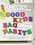 RealAge Ser.: Good Kids, Bad Habits : The RealAge Guide to Raising Healthy...