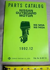 NOS Nissan M-467-B Outboard Boat Motor Parts Catalog NS 120A, NS 140A, 1992.12