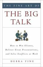 The Fine Art of the Big Talk: How to Win Clients, Deliver Great Presentations, a