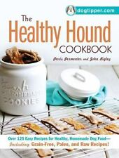 The Healthy Hound Cookbook: Over 125 Easy Recipes for Healthy, Homemade Dog Food
