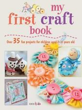 My First Craft Book: 25 easy and fun projects for children aged 7-11 years old