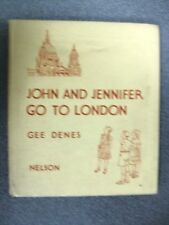 JOHN AND JENNIFER GO TO LONDON by GEE DENES  H/B  Pub.NELSON   1957