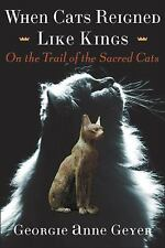When Cats Reigned Like Kings : On the Trail of the Sacred Cats by Georgie...