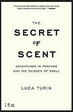 The Secret of Scent : Adventures in Perfume and the Science of Smell by Luca...