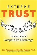Extreme Trust : Honesty As a Competitive Advantage by Don Peppers and Martha...
