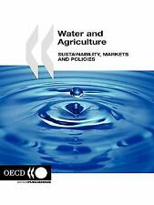 Water and Agriculture : Sustainability, Markets and Policies by Organisation...