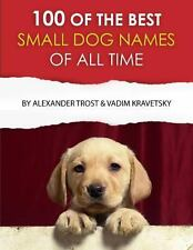 100 of the Best Small Dog Names of All Time by Alexander Trost and Vadim...