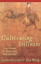 Cultivating Stillness: A Taoist Manual for Transforming Body and Mind Wong, Eva