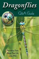 Dragonflies: a Q&a Guide : Fascinating Facts about Their Life in the Wild by...