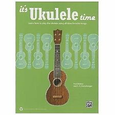 It's Ukulele Time : Learn the Basics of Ukulele Quickly and Easily by Playing...