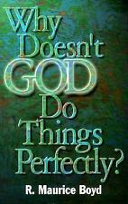 Why Doesn't God Do Things Perfectly? by R. Maurice Boyd (1999, soft back)