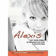Alexis: My True Story of Being Seduced By an Online Predator (Louder Than Words)