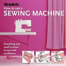 Simplicity How to Use a Sewing Machine : Everything You Need to Know to Sew...