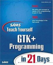 Sams Teach Yourself: GTK+ Programming in 21 Days by Donna S. Martin (2000,...