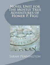 Novel Unit for the Mostly True Adventures of Homer P. Figg by Sarah...