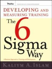 Developing and Measuring Training the Six Sigma Way : A Business Approach to...