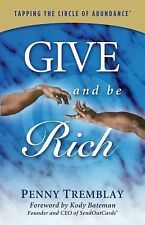 Give and Be Rich : Tapping the Circle of Abundance by Penny Tremblay (2014,...