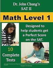 Dr. John Chung's SAT II Math Level 1: 10 Complete Tests designed for perfect s..