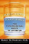 Half Empty, Half Full : The Psychological Roots of Optimism by Susan C....