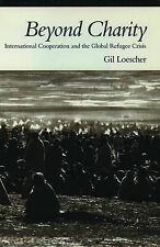 Loescher, Gil Beyond Charity: International Cooperation and the Global Refugee C