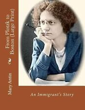 From Plotzk to Boston (Large Print) : An Immigrant's Story by Mary Antin...