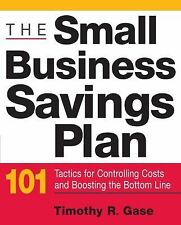 The Small Business Savings Plan: 101 Tactics for Controlling Costs and Boosting