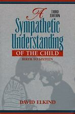 A Sympathetic Understanding of the Child : Birth to Sixteen by David Elkind...