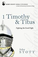 John Stott Bible Studies: 1 Timothy and Titus : Fighting the Good Fight by...