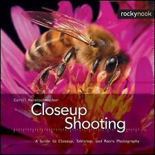Closeup Shooting: A Guide to Closeup, Tabletop and Macro Photography by Harnisc