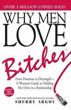 Why Men Love Bitches: From Doormat to Dreamgirl-A Woman's Guide to Holding Her O