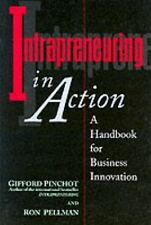 Intrapreneuring in Action: A Handbook for Business Innovation, Gifford Pinchot,