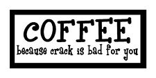 COFFEE because crack is bad for you, Funny Unique Magnet for Fridge or Car.NEW!