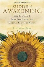 Sudden Awakening : Stop Your Mind, Open Your Heart, and Discover Your True Natur