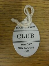 18/08/1986 Horse Racing Admission Badge: Leicester Races - Club. Thank you for v