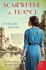 Somewhere in France : A Novel of the Great War by Jennifer Robson (2013, PB) 447
