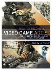 How to Become a Video Game Artist: The Insider's Guide to Landing a Job in the G