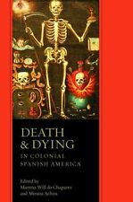 Death and Dying in Colonial Spanish America by University of Arizona Press...