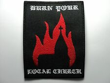BURN YOUR LOCAL CHURCH  EMBROIDERED  PATCH