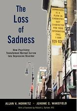 The Loss of Sadness by Allan V. Horwitz, Jerome C. Wakefield ( 2007 - Hardcover)