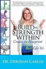 Build the Strength Within: Create the Blueprint for Your Best Life Yet, Carlin,