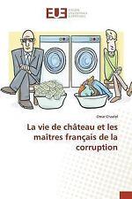 La Vie de Chateau et les Maitres Francais de la Corruption by Chaalal Omar...