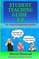 Student Teaching Guide A-Z : For Student and Beginning Teachers by David...