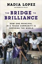 The Bridge to Brilliance : How One Principal in a Tough Community Is...